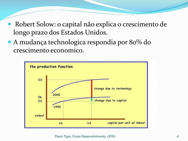 Robert Solow: o capital não explica o crescimento de longo prazo dos Estados Unidos.