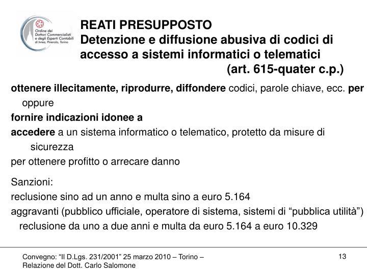 REATI PRESUPPOSTO                      Detenzione e diffusione abusiva di codici di accesso a sistemi informatici o telematici      (art. 615-quater c.p.)