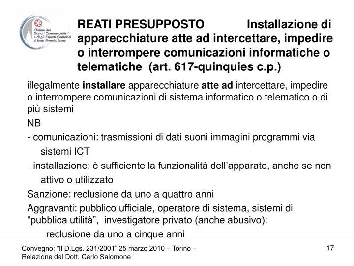 REATI PRESUPPOSTO             Installazione di apparecchiature atte ad intercettare, impedire o interrompere comunicazioni informatiche o telematiche  (art. 617-quinquies c.p.)