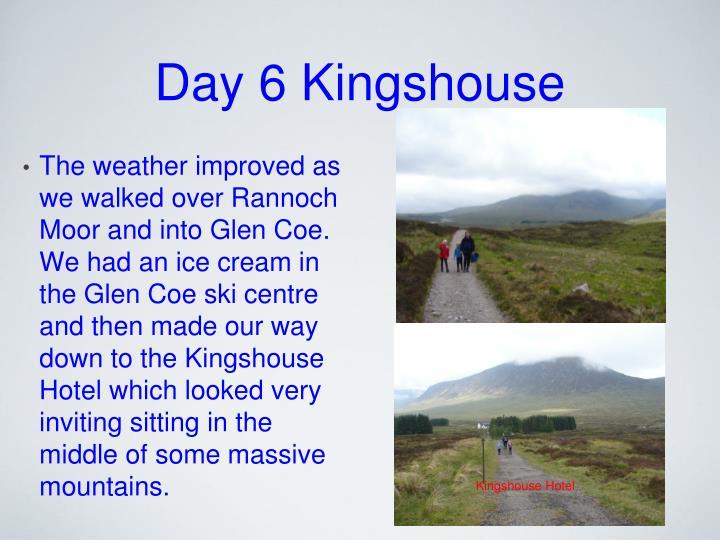Day 6 Kingshouse