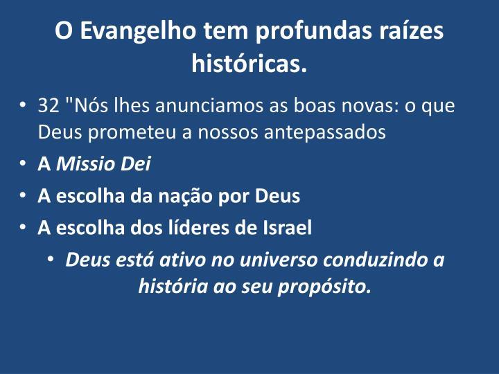 O Evangelho tem profundas raízes históricas.