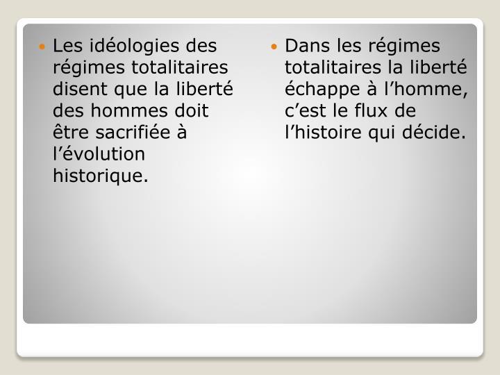 Les idéologies des régimes totalitaires disent que la liberté des hommes doit être sacrifiée à l'évolution historique.