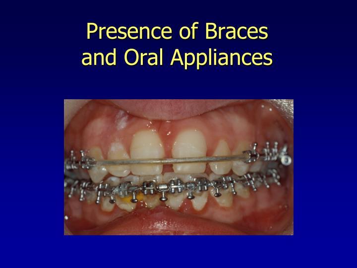 Presence of Braces