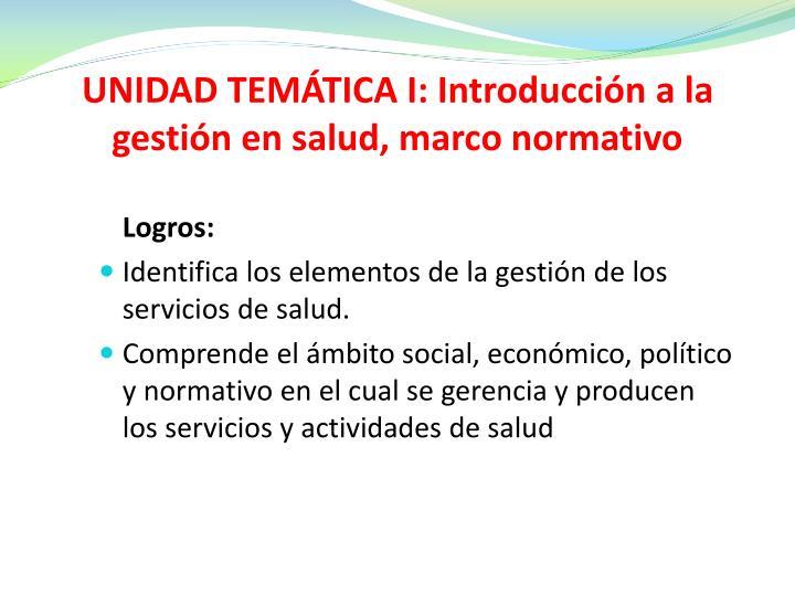 UNIDAD TEMÁTICA I: Introducción a la gestión en salud, marco normativo