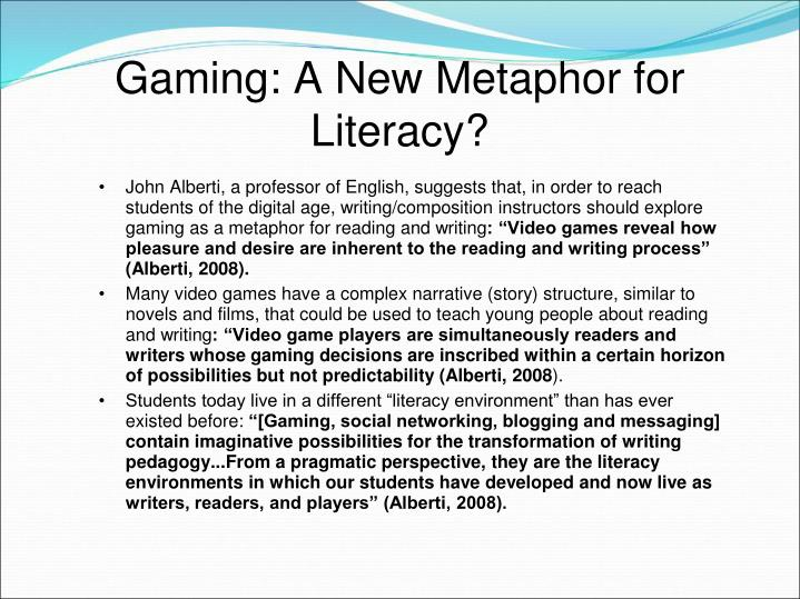 Gaming: A New Metaphor for Literacy?