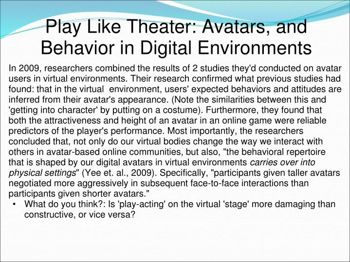Play Like Theater: Avatars, and Behavior in Digital Environments