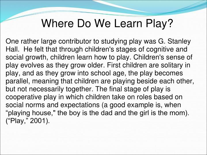 Where Do We Learn Play?