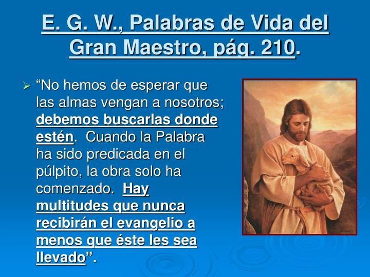 E. G. W., Palabras de Vida del Gran Maestro, pág. 210
