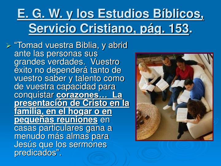 E. G. W. y los Estudios Bíblicos, Servicio Cristiano, pág. 153