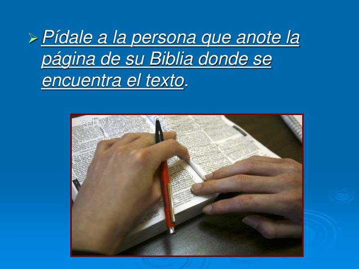 Pídale a la persona que anote la página de su Biblia donde se encuentra el texto