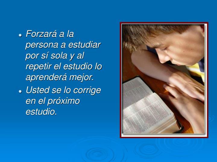 Forzará a la persona a estudiar por sí sola y al repetir el estudio lo aprenderá mejor.