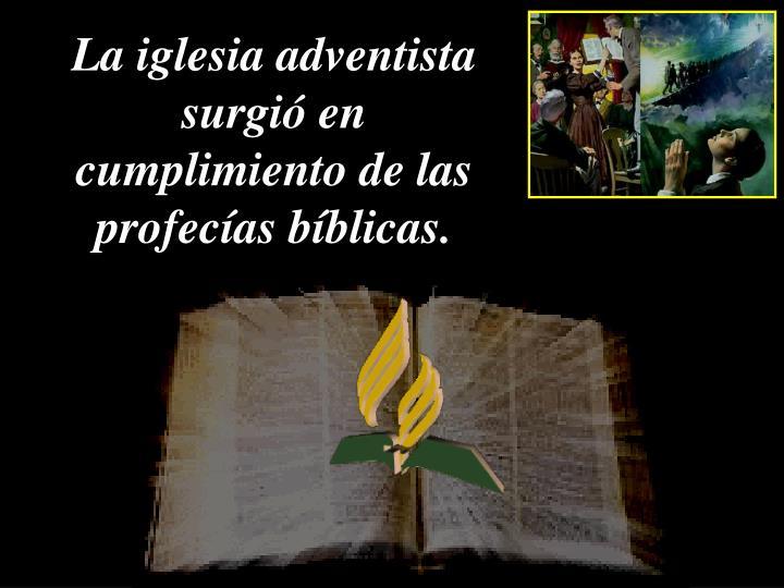 La iglesia adventista surgió en cumplimiento de las profecías bíblicas.