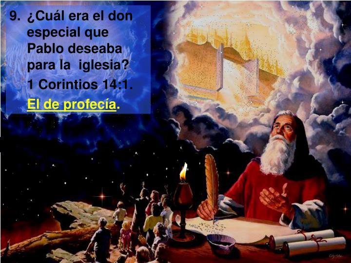 9.¿Cuál era el don especial que Pablo deseaba para la  iglesia?