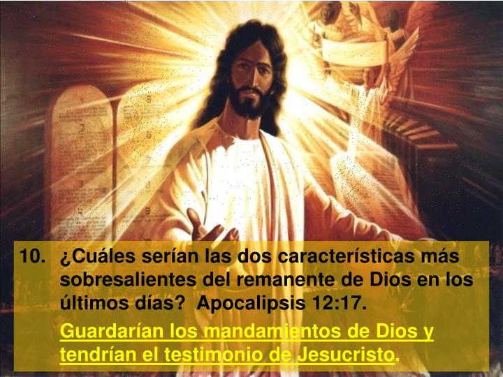 10.¿Cuáles serían las dos características más sobresalientes del remanente de Dios en los últimos días?  Apocalipsis 12:17.