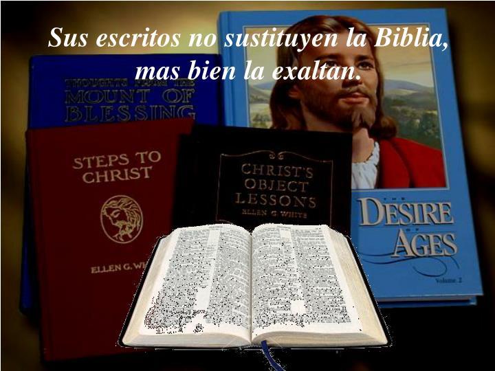 Sus escritos no sustituyen la Biblia, mas bien la exaltan.