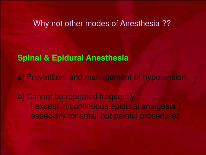 Why not other modes of Anesthesia ??