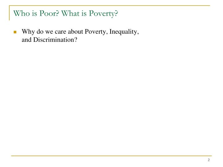 Who is poor what is poverty1
