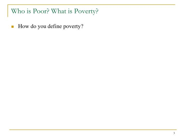 Who is poor what is poverty2