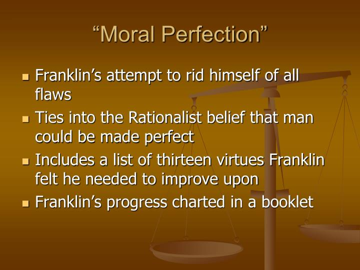 the moral perfection an analysis of benjamin franklins autobiography arriving at perfection Analysis excerpt from benjamin franklins autobiography it was about this time i conceived the bold and arduous project of arriving at moral perfection  of.
