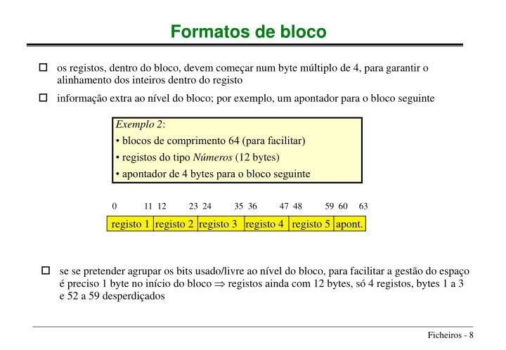 os registos, dentro do bloco, devem começar num byte múltiplo de 4, para garantir o alinhamento dos inteiros dentro do registo