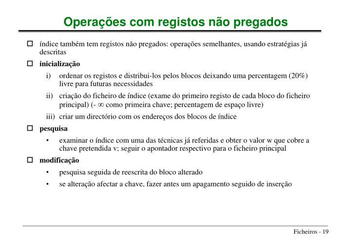 índice também tem registos não pregados: operações semelhantes, usando estratégias já descritas