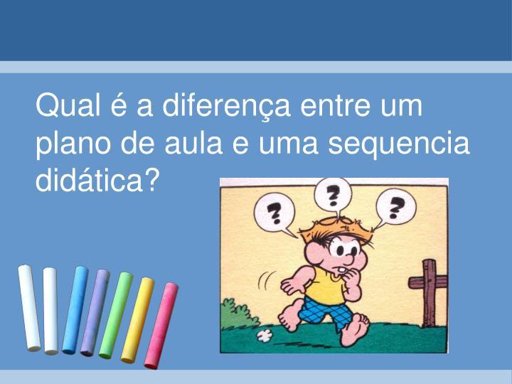 Qual é a diferença entre um plano de aula e uma sequencia didática?