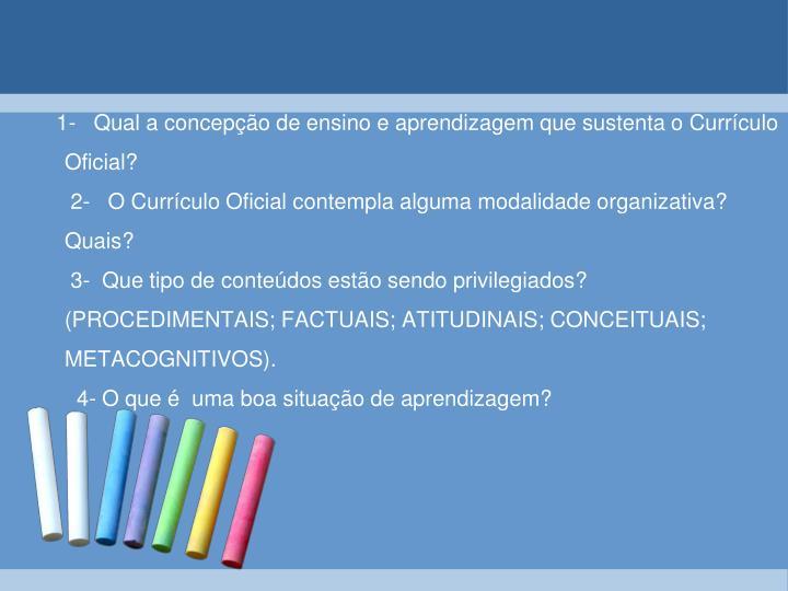 1-   Qual a concepção de ensino e aprendizagem que sustenta o Currículo Oficial?