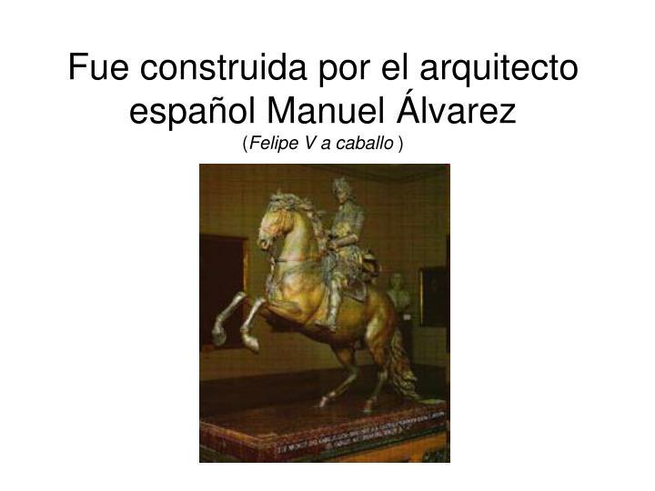 Fue construida por el arquitecto español Manuel Álvarez