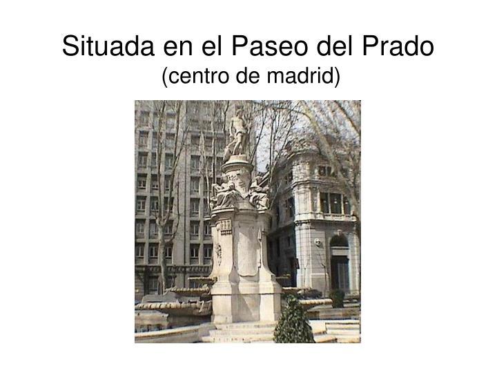 Situada en el Paseo del Prado