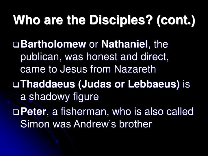 Who are the Disciples? (cont.)