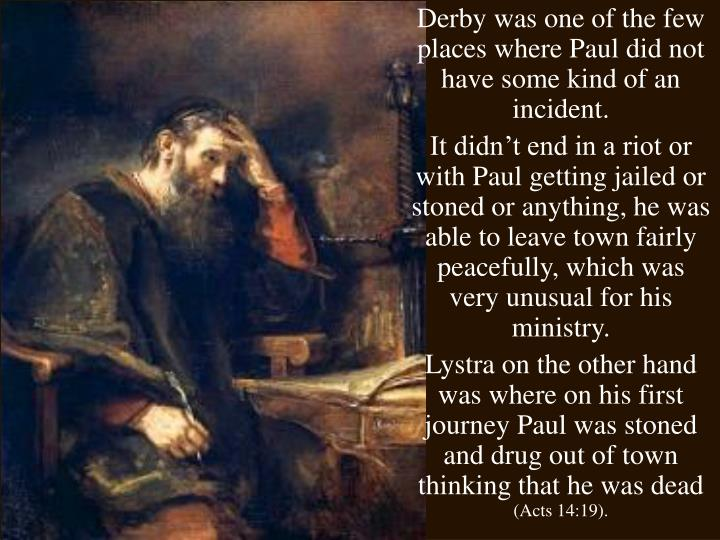 Derby was one of the few places where Paul did not have some kind of an incident.