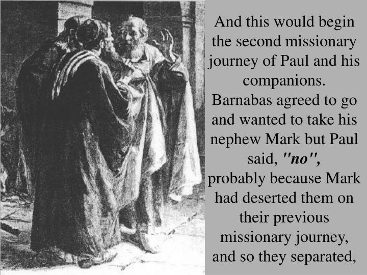 And this would begin the second missionary journey of Paul and his companions.
