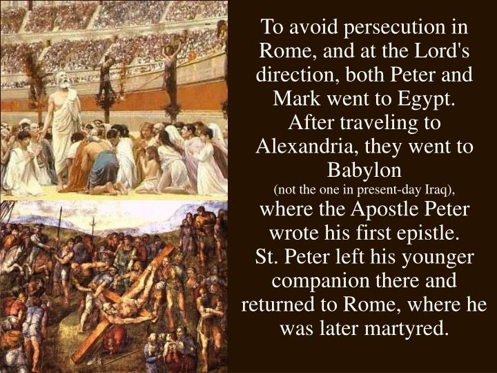 To avoid persecution in Rome, and at the Lord's direction, both Peter and Mark went to Egypt.