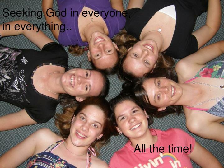 Seeking God in everyone,