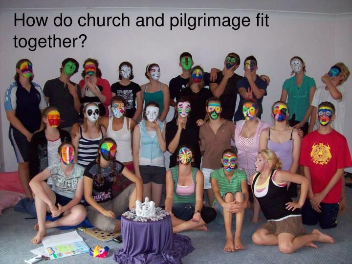 How do church and pilgrimage fit together?