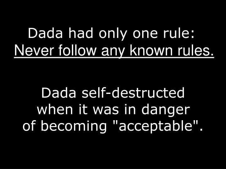 Dada had only one rule: