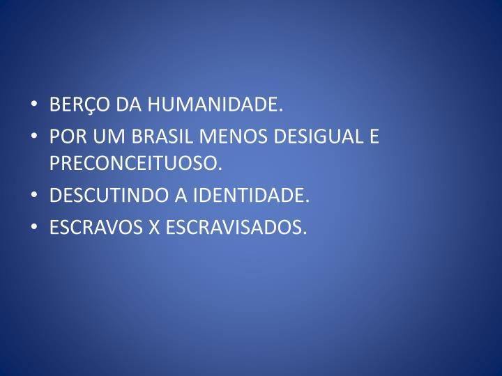 BERÇO DA HUMANIDADE.