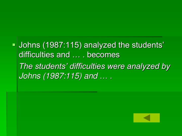 Johns (1987:115) analyzed the students' difficulties and … . becomes
