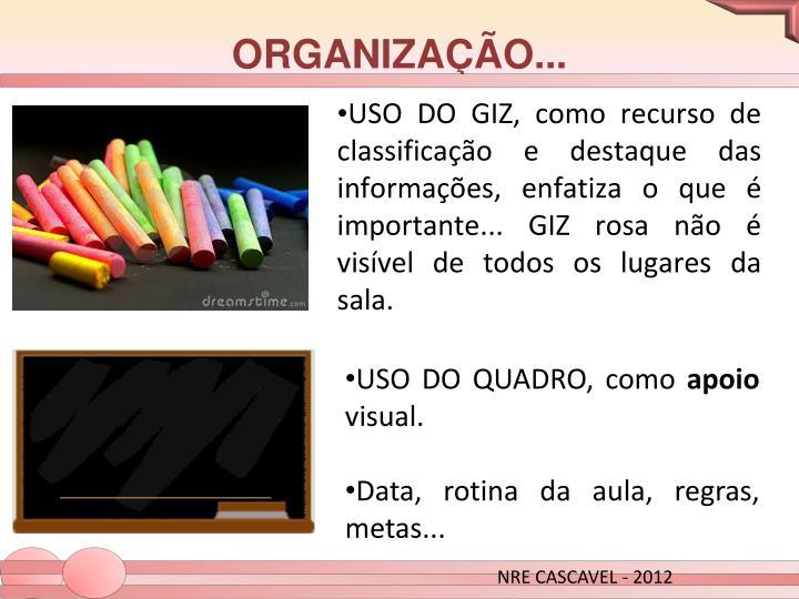 USO DO GIZ, como recurso de classificação e destaque das informações, enfatiza o que é importante... GIZ rosa não é visível de todos os lugares da sala.