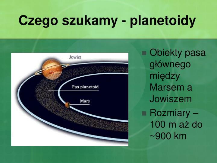 Czego szukamy - planetoidy