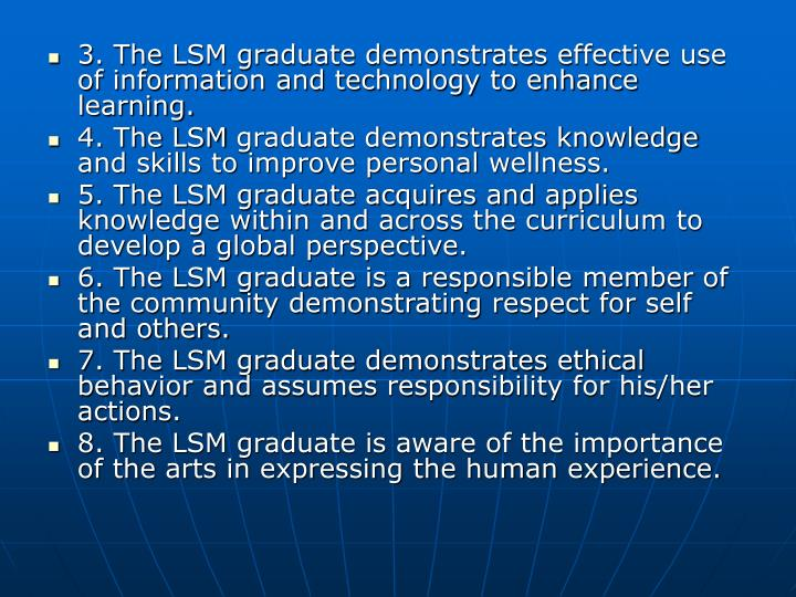 3. The LSM graduate demonstrates effective use of information and technology to enhance learning.