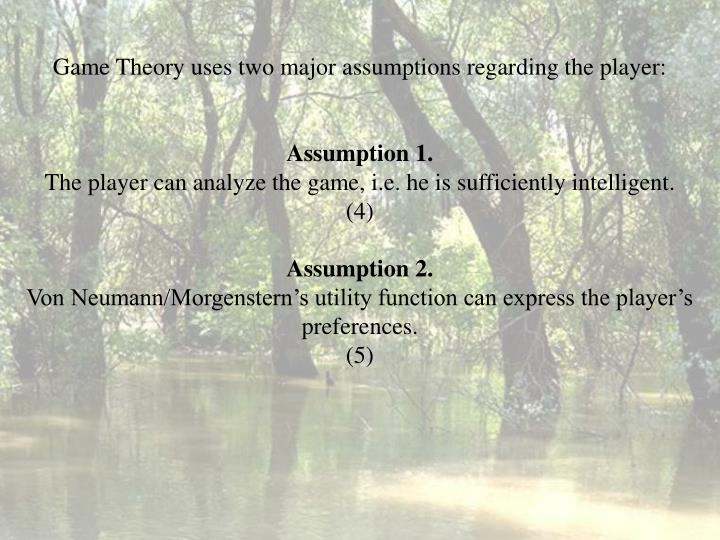 Game Theory uses two
