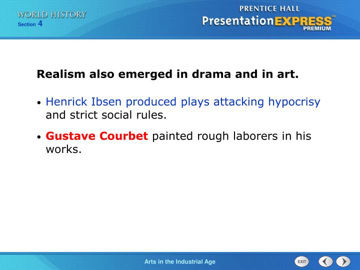 Realism also emerged in drama and in art.