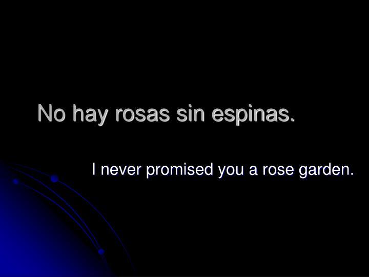 No hay rosas sin espinas.