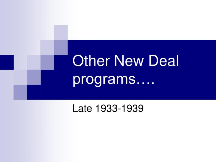 Other New Deal programs….