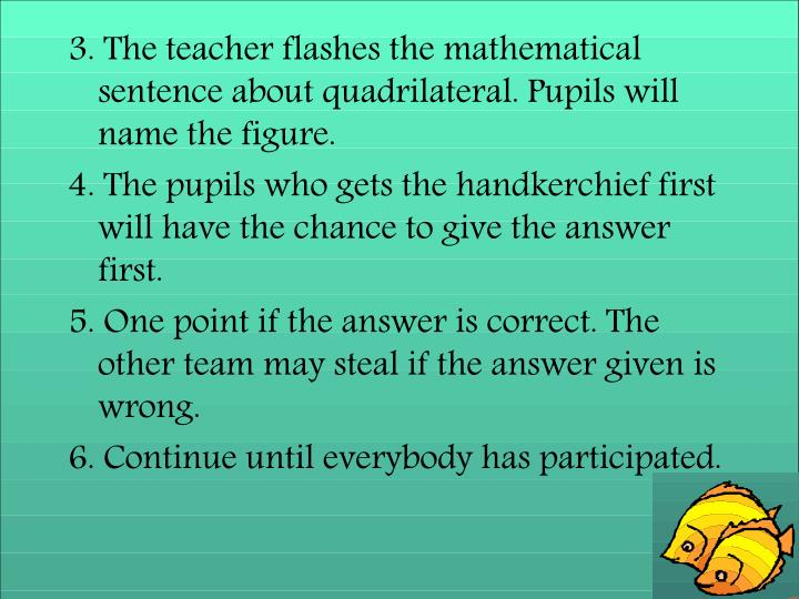 3. The teacher flashes the mathematical sentence about quadrilateral. Pupils will name the figure.