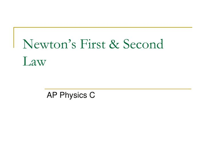 Newton s first second law