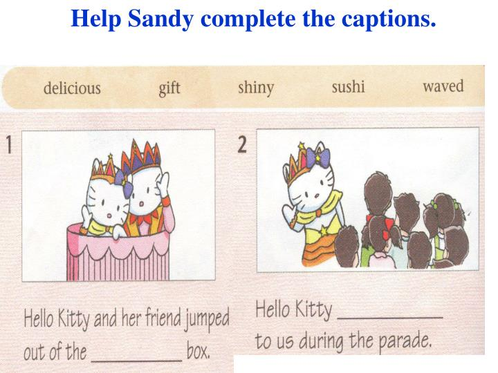 Help Sandy complete the captions.