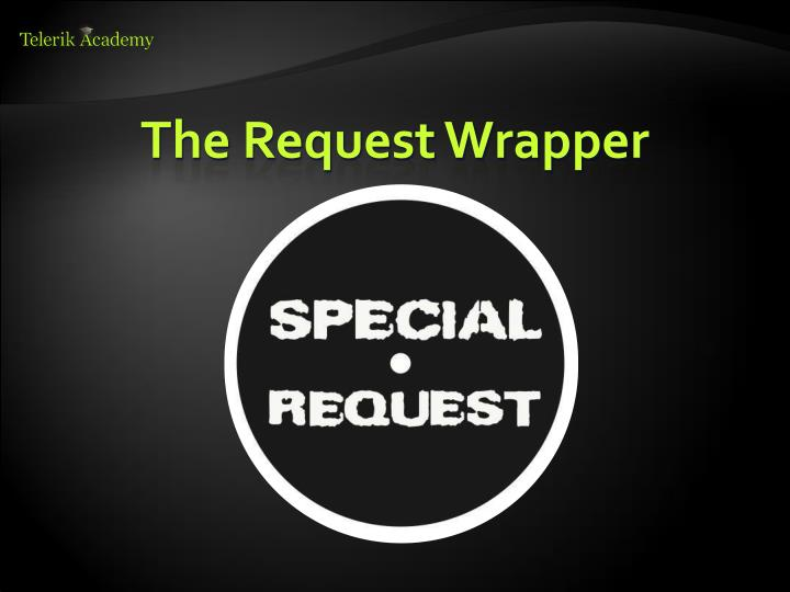 The Request Wrapper