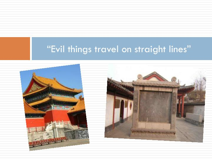 """""""Evil things travel on straight lines"""""""